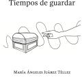 María Ángeles Juárez Téllez: Tiempos De Guardar